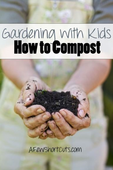 Get your hands dirty by Gardening with Your kids. Teach them How to Compost