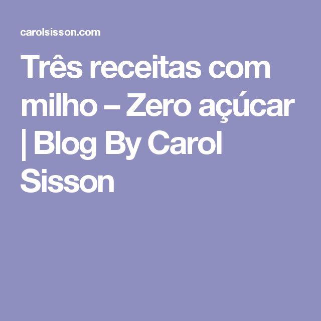 Três receitas com milho – Zero açúcar | Blog By Carol Sisson