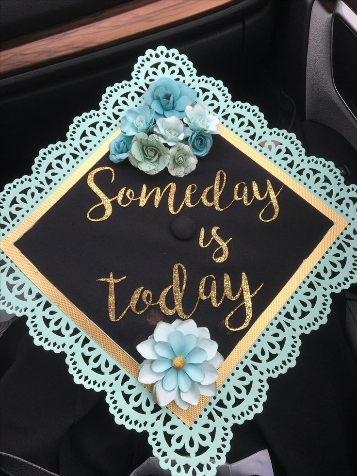 Someday is today one tree hill quote OTH graduation cap