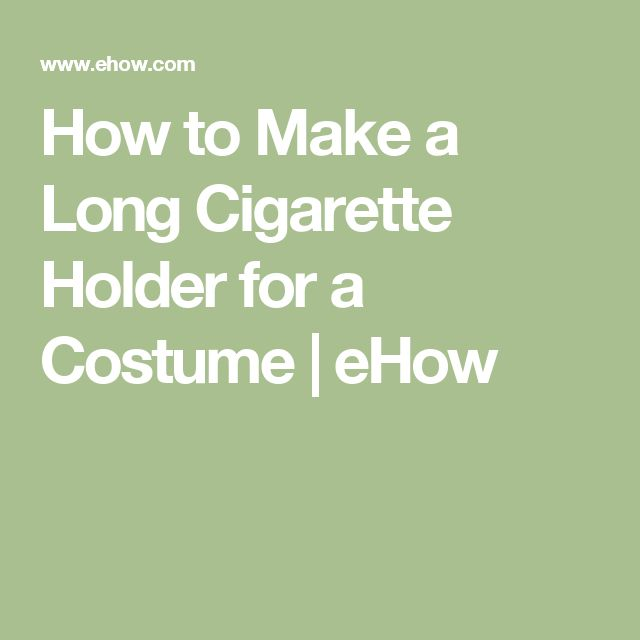 How to Make a Long Cigarette Holder for a Costume | eHow