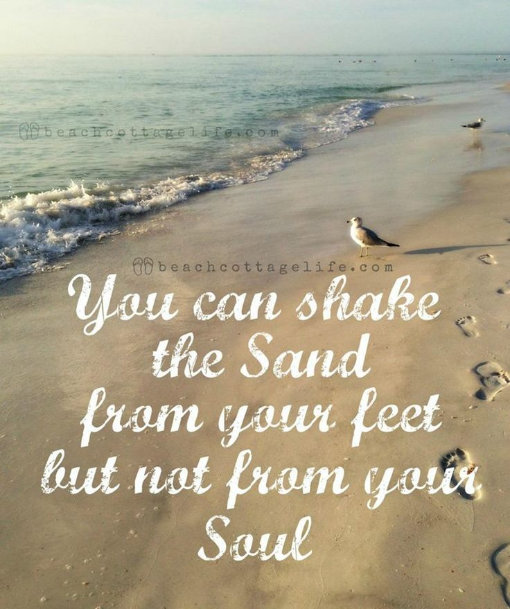 You can shake the sand from your feet but not from your soul.