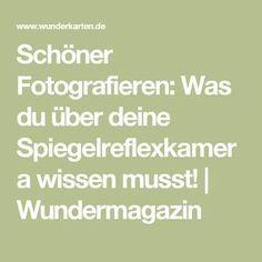 Schöner Fotografieren: Was du über deine Spiegelreflexkamera wissen musst!   Wundermagazin