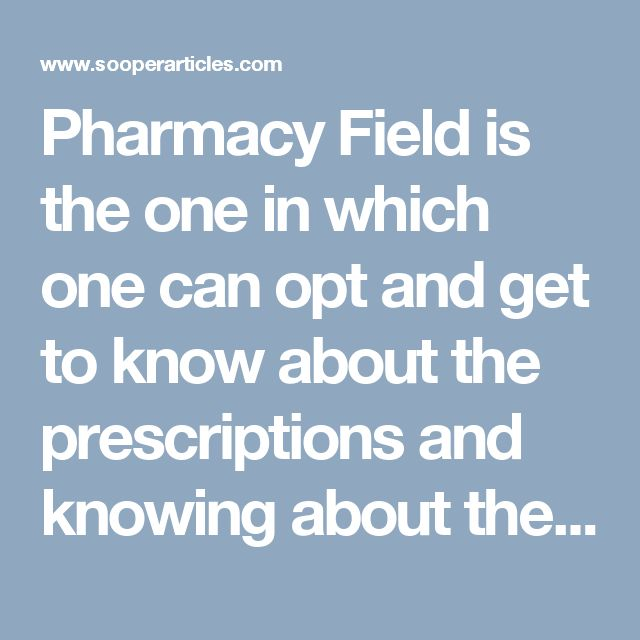 Pharmacy Field is the one in which one can opt and get to know about the prescriptions and knowing about the medicine, which is to be offered to the patients at a correct time. Pharmacy offers the resources, opportunities and flexibility needed to balance a successful healthcare...