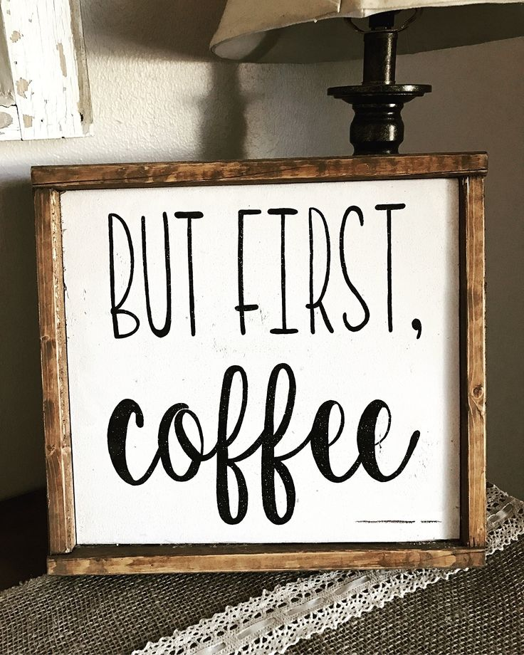 13.5x13.5 But first, coffee sign, Farmhouse Sign, Farmhouse Decor, coffee lover, Farmhouse Style. This is a beautiful But first, coffee sign. This sign is handmade and painted by me. This sign is painted white with black font and lightly distressed. The frame is stained in an early American stain. This sign would look great sitting or hanging in your kitchen or by your coffee station. This sign is approximately 13.5x13.5 inches.