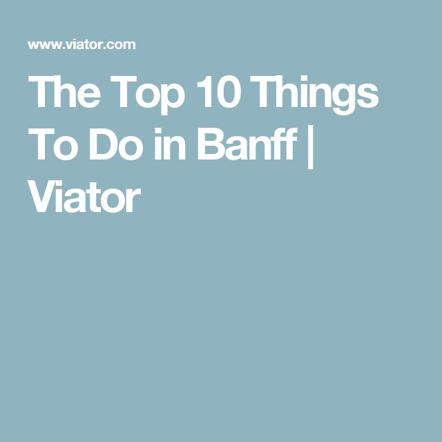 The Top 10 Things To Do in Banff | Viator