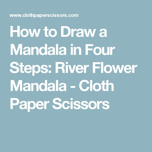 How to Draw a Mandala in Four Steps: River Flower Mandala - Cloth Paper Scissors