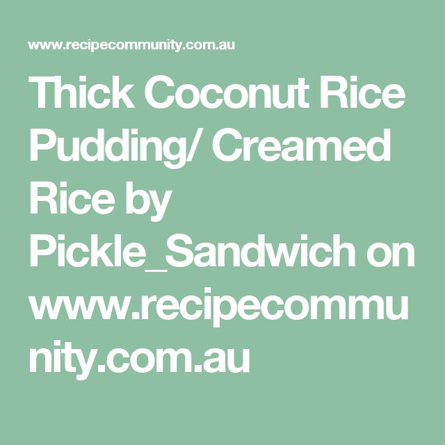 Thick Coconut Rice Pudding/ Creamed Rice by Pickle_Sandwich on www.recipecommunity.com.au