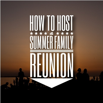 Hosting a family reunion this summer? If you follow our tips, we guarantee you'll make it a good one (unless that crazy uncle shows up and crashes the party. In that case, guarantee is voided). Enjoy!