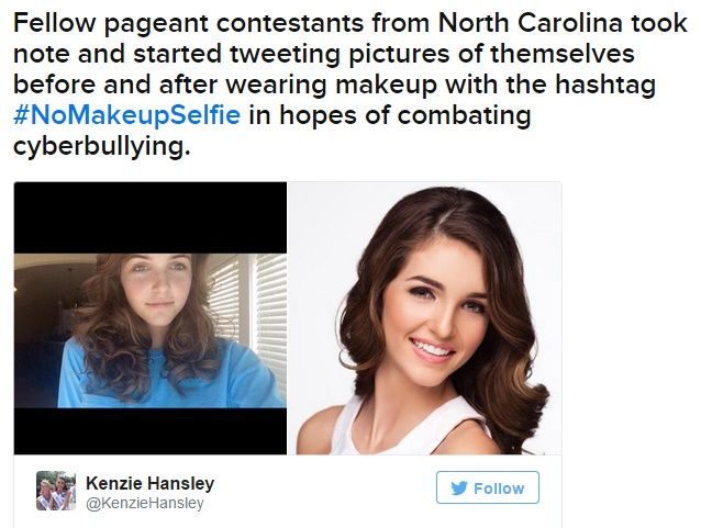 "What's your view on this story? Isabella Gaines is a teenage pageant queen from Wilmington, North Carolina, and the reigning Miss Greater Port City's Outstanding Teen. She has been cyberbullied from a Twitter user posting two photos of her with a caption ""This is the same person in both pics, amazing what makeup can do."" Now, Pageant Contestants Started A #NoMakeupSelfie Trend To Support Her and Combat Cyberbullying. #NoMakeupSelfie   Credits to Buzzfeed (Click image to see more)"