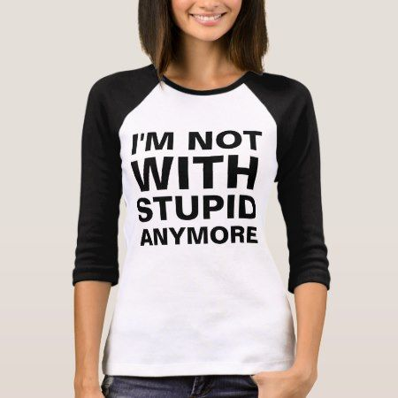 Not With Stupid T-Shirt - click/tap to personalize and buy