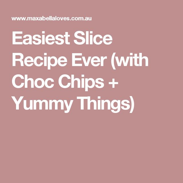 Easiest Slice Recipe Ever (with Choc Chips + Yummy Things)