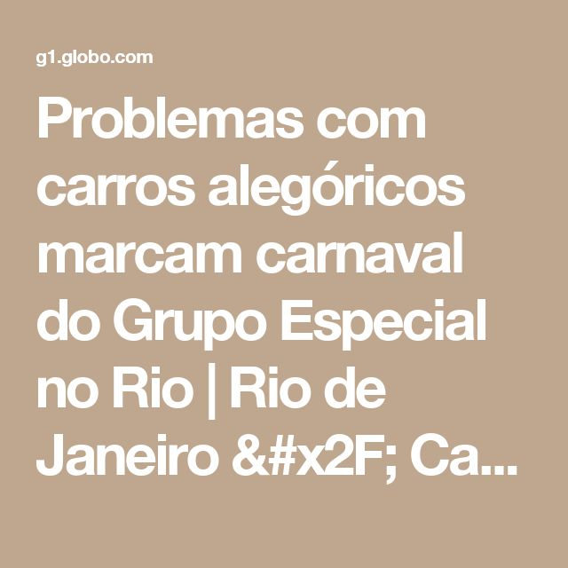 Problemas com carros alegóricos marcam carnaval do Grupo Especial no Rio | Rio de Janeiro / Carnaval / Carnaval 2017 no Rio de Janeiro | G1