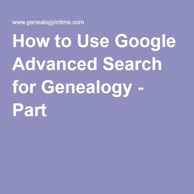 How to Use Google Advanced Search for Genealogy - Part 1