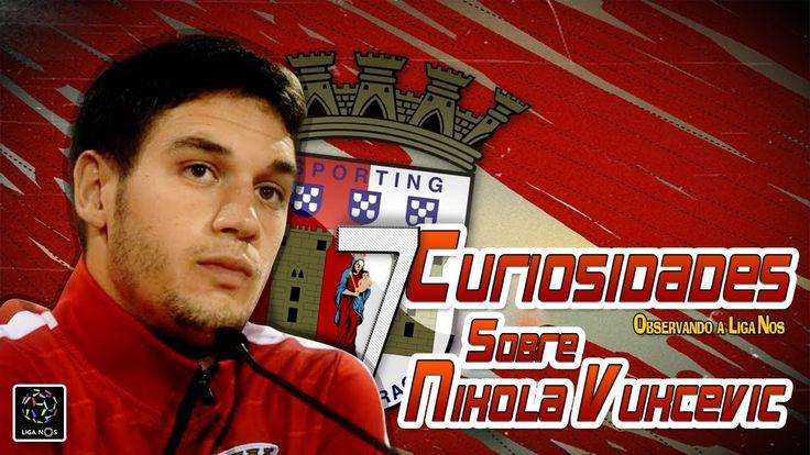 7 Curiosidades sobre Nikola Vukcevic | Observando a Liga Nos | ON tv Mais