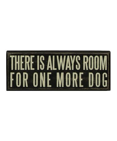 I need this!!!   This 'One More Dog' Wall Sign by Primitives by Kathy is perfect! #zulilyfinds