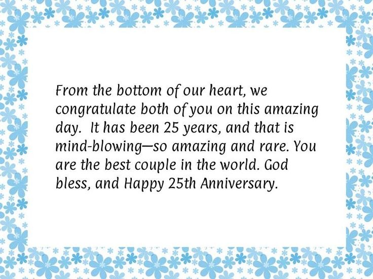 From the bottom of our heart, we congratulate both of you on this amazing day.  It has been 25 years, and that is mind-blowing—so amazing and rare. You are the best couple in the world. God bless, and Happy 25th Anniversary.