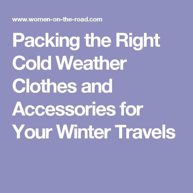 Packing the Right Cold Weather Clothes and Accessories for Your Winter Travels