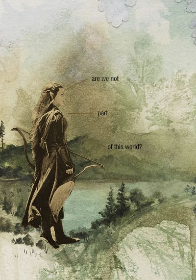 are we not part of this world? #thehobbit #tauriel
