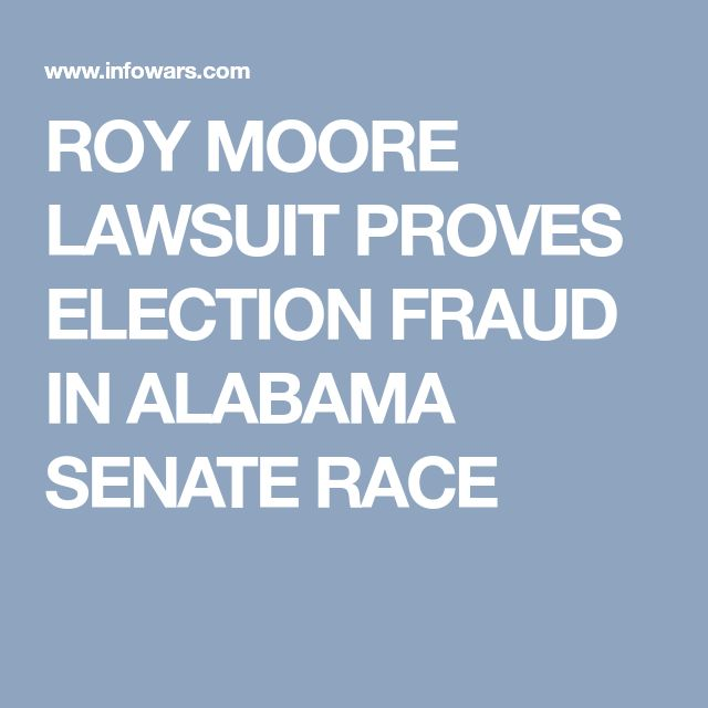 ROY MOORE LAWSUIT PROVES ELECTION FRAUD IN ALABAMA SENATE RACE