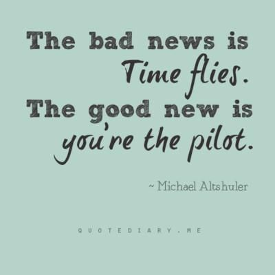 the bad news is time flies. the good news is you're the pilot +++Visit http://www.quotesarelife.com/ for more quotes on #motivation and #inspiration