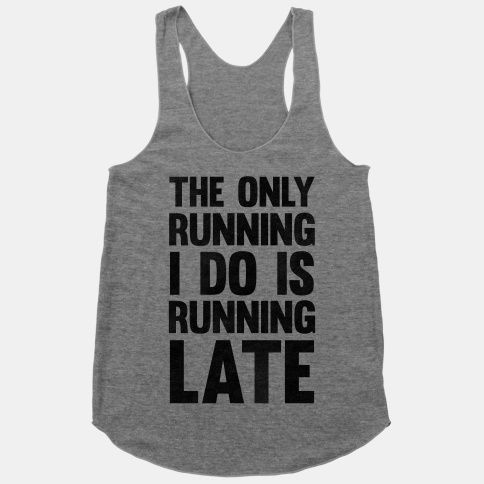 The Only Running I Do Is Running Late OMG Michael need this shirt