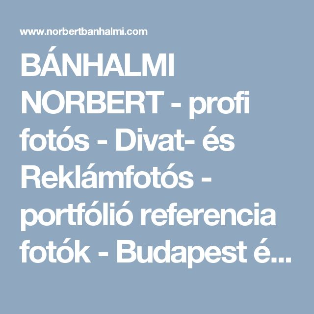 BÁNHALMI NORBERT - profi fotós - Divat- és Reklámfotós - portfólió referencia fotók - Budapest és New York