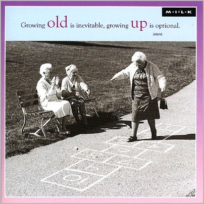 Growing old is inevetable, growing up is optional. (M.I.L.K.)