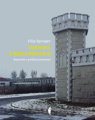"""Filip Springer """"Wanna z kolumnadą. Reportaże o polskiej przestrzeni"""", wyd. Czarne, 2013 (PL)"""