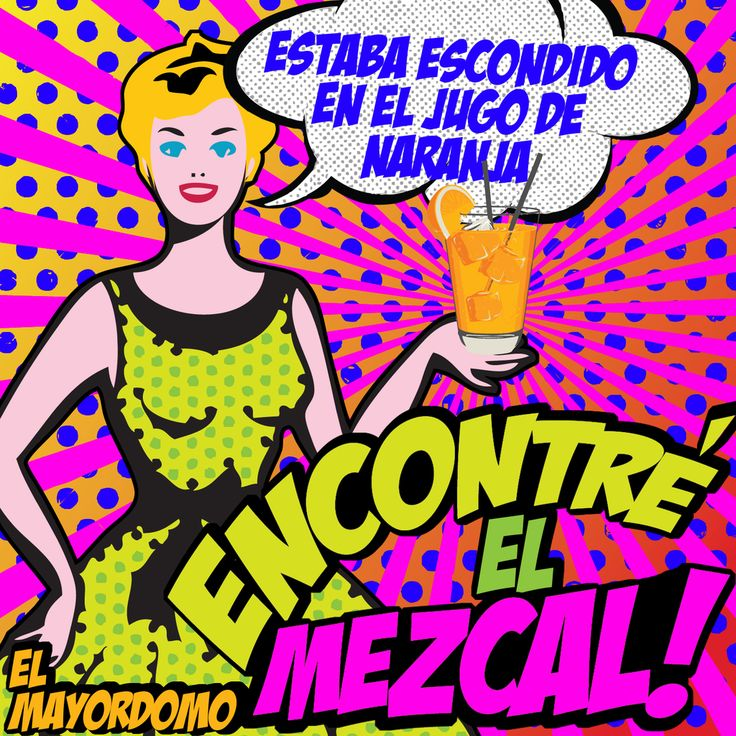 Encontré el mezcal, estaba escondido en el jugo de naranja!!! #Poster #Afiche #Popart #CremadeMezcal #Mezcal #ElMayordomo #AusencioLeon