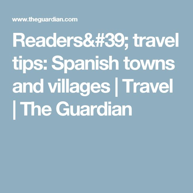 Readers' travel tips: Spanish towns and villages | Travel | The Guardian