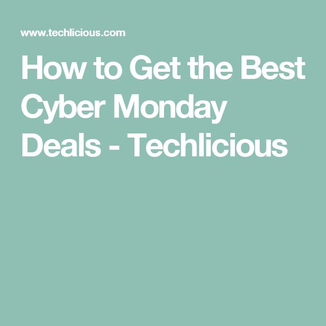 How to Get the Best Cyber Monday Deals - Techlicious