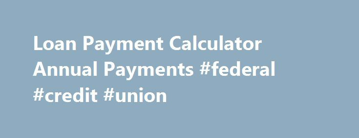 Loan Payment Calculator Annual Payments #federal #credit #union http://credit.remmont.com/loan-payment-calculator-annual-payments-federal-credit-union/  #credit annual report # Since you could have been charged up again with to become a poor individual, you simply Read More...The post Loan Payment Calculator Annual Payments #federal #credit #union appeared first on Credit.