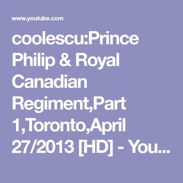 coolescu:Prince Philip & Royal Canadian Regiment,Part 1,Toronto,April 27/2013 [HD] - YouTube