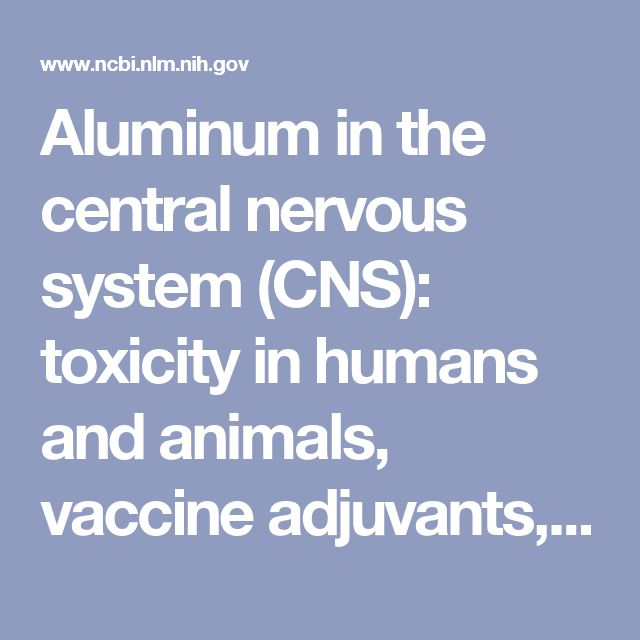 Aluminum in the central nervous system (CNS): toxicity in humans and animals, vaccine adjuvants, and autoimmunity. - PubMed - NCBI