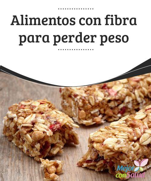 Alimentos con fibra para perder peso  Solamente un poco de fibra es necesaria para empezar a bajar de peso sin alterar de forma drástica los alimentos diarios.