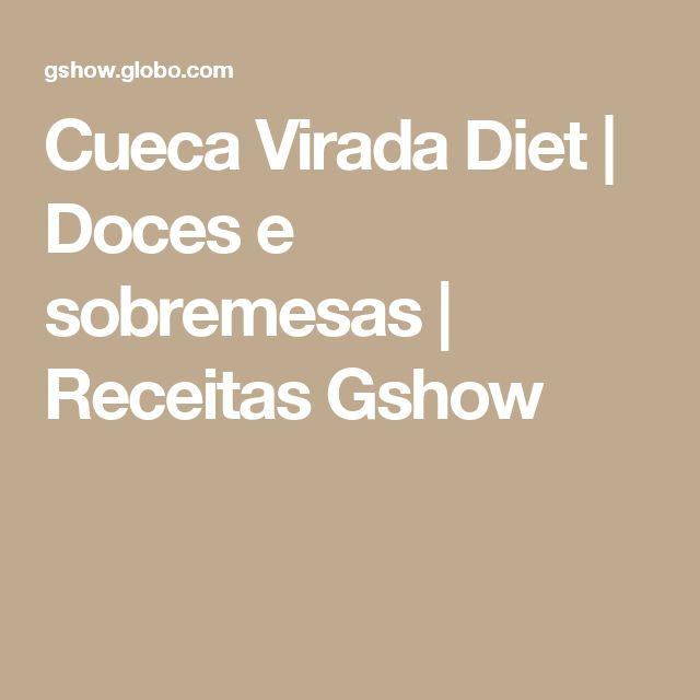 Cueca Virada Diet   Doces e sobremesas   Receitas Gshow