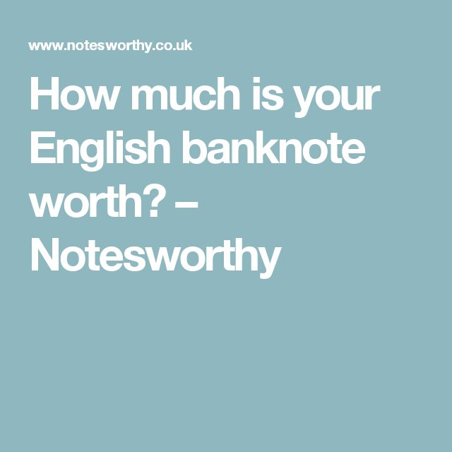How much is your English banknote worth? – Notesworthy