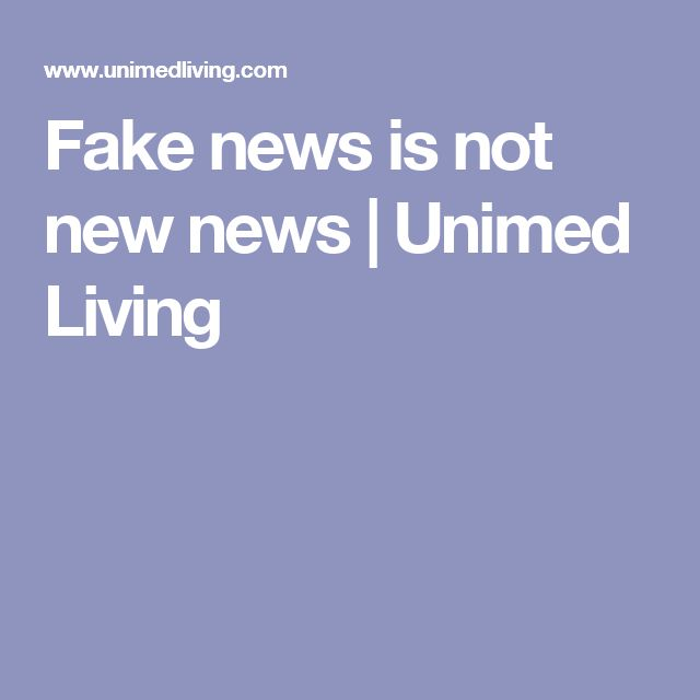 Fake news is not new news | Unimed Living