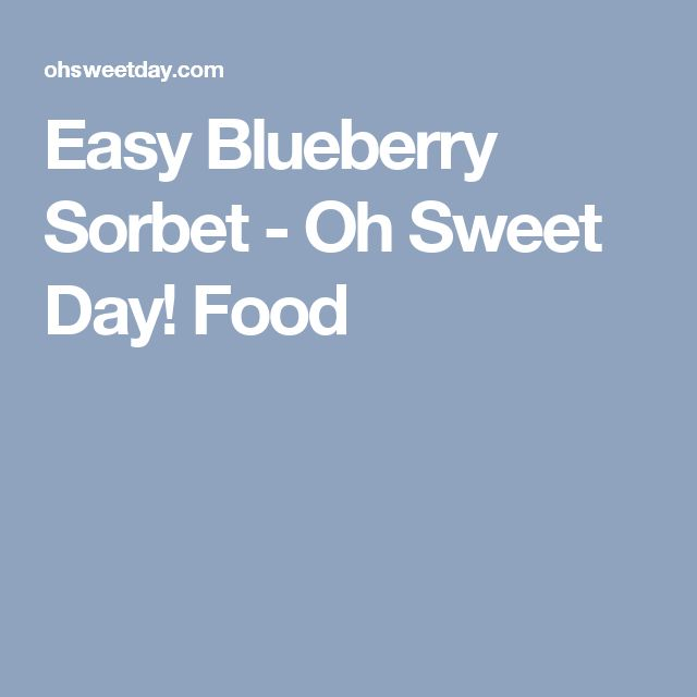 Easy Blueberry Sorbet - Oh Sweet Day! Food