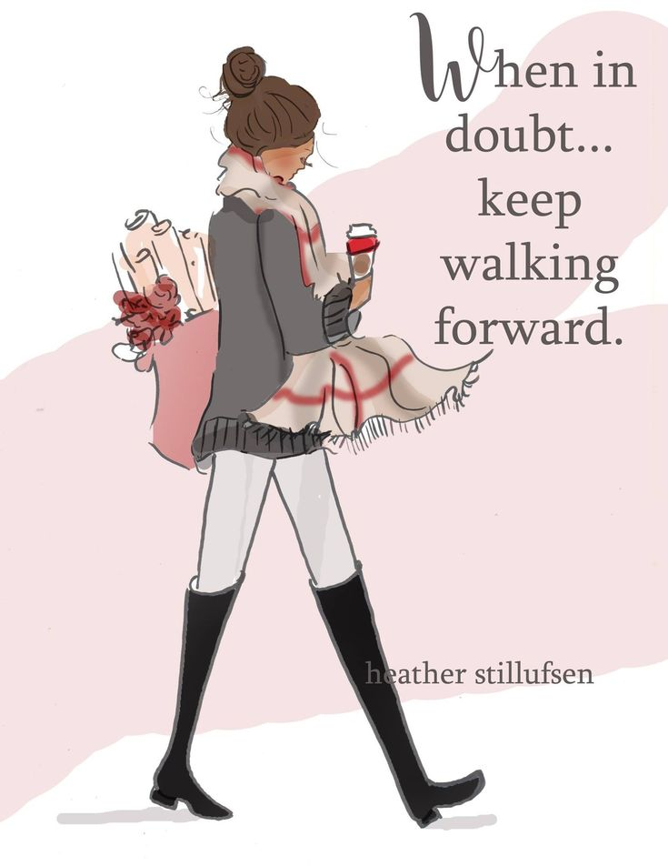 When in doubt...keep walking forward.