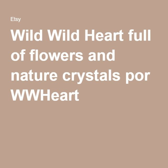 Wild Wild Heart full of flowers and nature crystals por WWHeart