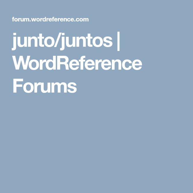 42 best spanish images on pinterest spain spanish and spanish juntojuntos wordreference forums negle Gallery
