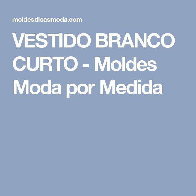 VESTIDO BRANCO CURTO - Moldes Moda por Medida
