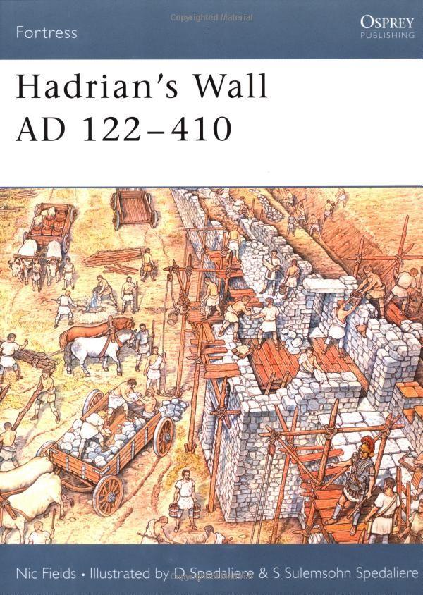Hadrian's Wall AD 122-410 (Fortress, 2): Nic Fields, Donato Spedaliere: 9781841764306: Amazon.com: Books