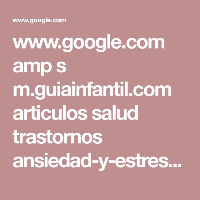 www.google.com amp s m.guiainfantil.com articulos salud trastornos ansiedad-y-estres-en-los-ninos amp