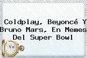http://tecnoautos.com/wp-content/uploads/imagenes/tendencias/thumbs/coldplay-beyonce-y-bruno-mars-en-memes-del-super-bowl.jpg Super Bowl. Coldplay, Beyoncé y Bruno Mars, en memes del Super Bowl, Enlaces, Imágenes, Videos y Tweets - http://tecnoautos.com/actualidad/super-bowl-coldplay-beyonce-y-bruno-mars-en-memes-del-super-bowl/