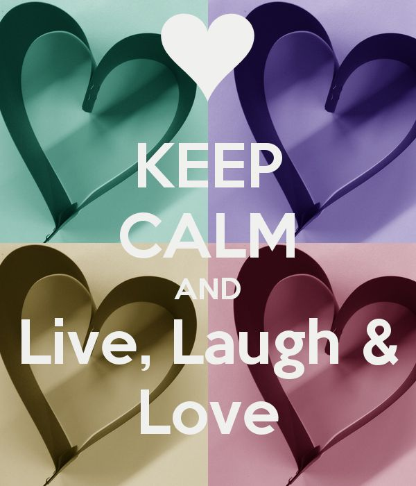 KEEP CALM AND Live, Laugh & Love