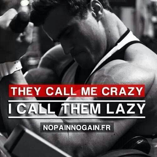 They call me crazy....I call them lazy