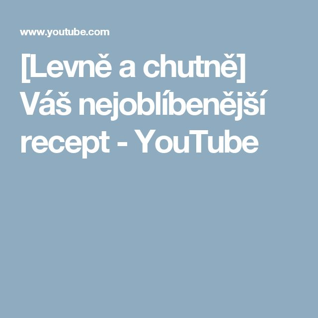 [Levně a chutně] Váš nejoblíbenější recept - YouTube