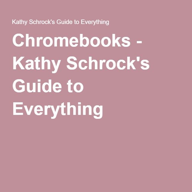Chromebooks - Kathy Schrock's Guide to Everything